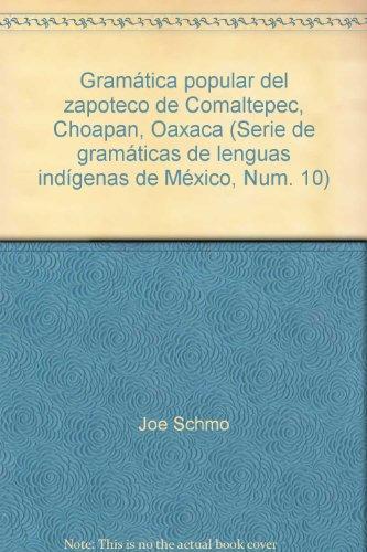 9789683103536: Gramática popular del zapoteco de Comaltepec, Choapan, Oaxaca (Serie de gramáticas de lenguas indígenas de México, Num. 10)
