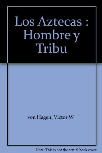 Los Aztecas : Hombre y Tribu: von Hagen, Victor
