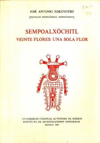 9789683600615: Sempoalxóchitl =: Veinte Flores, Una Sola Flor (Serie Totlahtol, Nuestra Palabra, 3) (Spanish Edition)