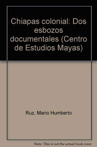 Chiapas colonial: Dos esbozos documentales (Cuaderno / Centro de Estudios Mayas) (Spanish ...