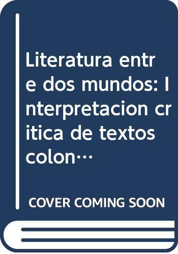 9789683623577: Literatura entre dos mundos: Interpretación crítica de textos coloniales y peninsulares (Serie Manatí) (Spanish Edition)