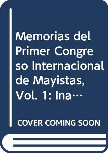 9789683625465: Memorias del Primer Congreso Internacional de Mayistas, Vol. 1: Inauguracion, homenajes, linguistica, linguistica y textos indigenas, antropologia social y etnologia (Spanish Edition)
