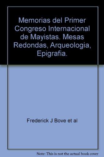 Memorias del Primer Congreso Internacional de Mayistas.: Frederick J Bove