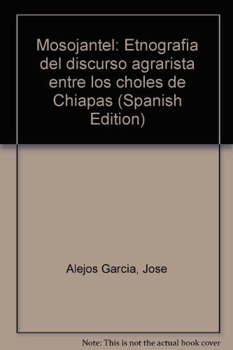 Mosojantel: Etnografia del discurso agrarista entre los choles de Chiapas (Spanish Edition): Jose ...