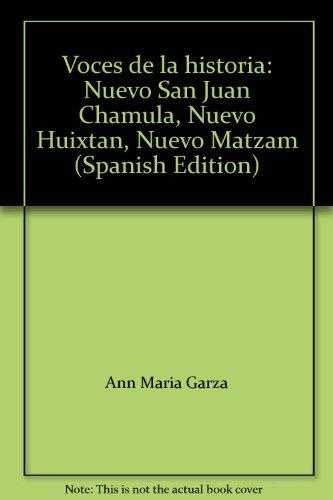 Voces de la historia: Nuevo San Juan Chamula, Nuevo Huixtan, Nuevo Matzam (Spanish Edition): Ann ...