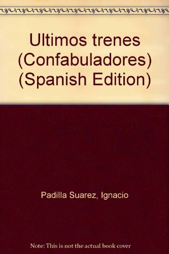 9789683646675: Ultimos trenes (Confabuladores) (Spanish Edition)