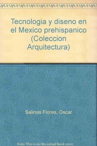 Tecnologia y diseno en el Mexico prehispanico: Salinas Flores, Oscar