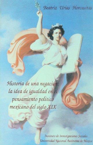 Historia de una negación: La idea de igualdad en el pensamiento político mexicano del...