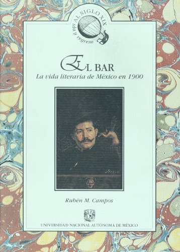 9789683651600: El bar: la vida literaria de Mexico en 1900 (Al siglo XIX, ida y regreso) (Spanish Edition)