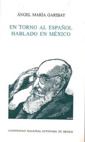 En Torno al Espanol Hablado en Mexico: Garibay, Ángel María