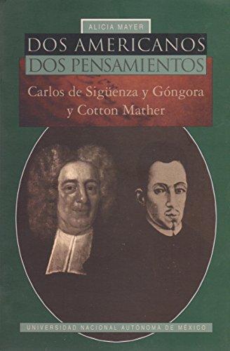 9789683664815: Dos americanos, dos pensamientos: Carlos de Siguenza y Gongora y Cotton Mather (Serie Historia general / Instituto de Investigaciones Historicas) (Spanish Edition)