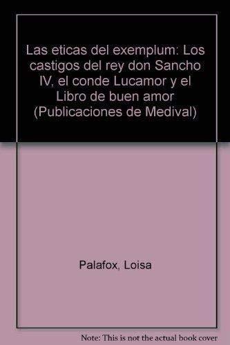 9789683667960: Las éticas del exemplum: Los castigos del rey don Sancho IV, el conde Lucamor y el Libro de buen amor (Publicaciones de Medival) (Spanish Edition)