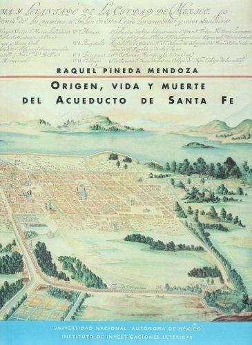 9789683669261: Origen, vida y muerte del Acueducto de Santa Fe (Estudios y fuentes del arte en México)