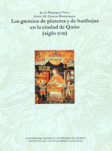 LOS GREMIOS DE PLATEROS Y DE BATIHOJAS EN LA CIUDAD DE QUITO (SIGLO XVIII).: Paniagua Pérez, Jesús ...