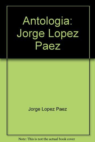Antologia: Jorge Lopez Paez: Jorge Lopez Paez