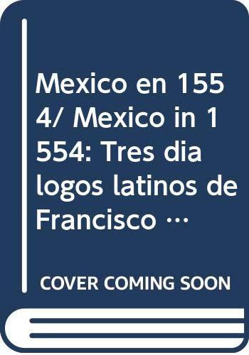 9789683696137: Mexico en 1554/Mexico in 1554: Tres dialogos latinos de Francisco Cervantes De Salazar
