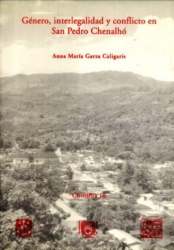 G?nero, Interlegalidad Y Conflicto En San Pedro Chenalh?: Anna Mar?a Garza Caligaris