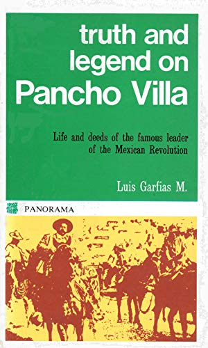9789683800312: Truth and Legend on Pancho Villa- Life and Deeds of the Famous Leader of the Mexican Revolution...