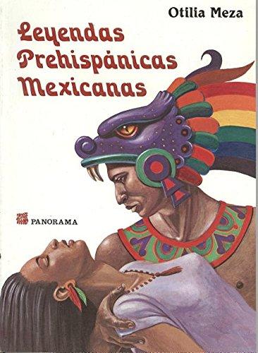 Leyendas prehispanicas Mexicanas/ Prehispanic Mexican Legends (Spanish Edition): Otilia Meza