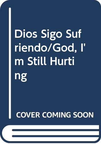 9789683804518: Dios Sigo Sufriendo/God, I'm Still Hurting (Spanish Edition)