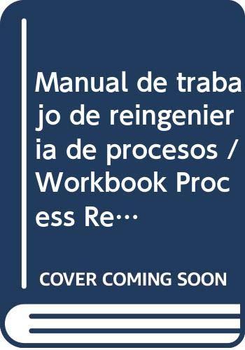 9789683805065: Manual de trabajo de reingenieria de procesos / Workbook Process Reengineering: Pasos Practicos Para Operar Con Mas Rapidez E Inteligencia Por Medio De La Mejora De Los Procesos