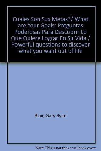 9789683806048: Cuales Son Sus Metas?/ What are Your Goals: Preguntas Poderosas Para Descubrir Lo Que Quiere Lograr En Su Vida / Powerful questions to discover what you want out of life
