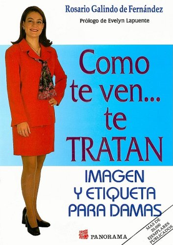 9789683807991: Como Te Ven Te Tratan (mujer)/how You Look Is How You Will Be Treated (Spanish Edition)