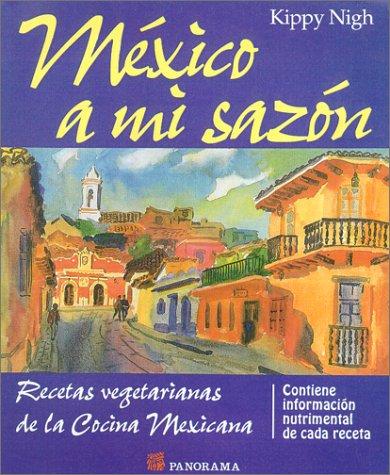 9789683808004: Mexico A Mi Sazon: Recetas Vegetarians de La Cocina Mexicana (Spanish Edition)