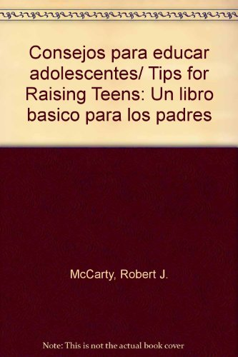 Consejos para educar adolescentes/ Tips for Raising Teens: Un libro basico para los padres (Spanish...