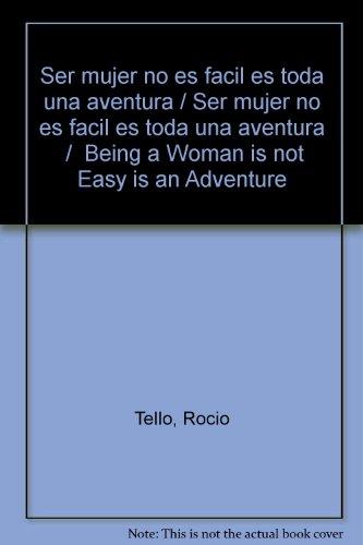 9789683810755: Ser mujer no es facil es toda una aventura/Ser mujer no es facil es toda una aventura/Being a Woman is not Easy is an Adventure