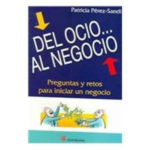 9789683811189: Del Ocio... Al Negocio / From Leisure Time... To Business: Preguntas Y Retos Para Iniciar Un Negocio / Questions and Challenges to Initiate a Business (Spanish Edition)