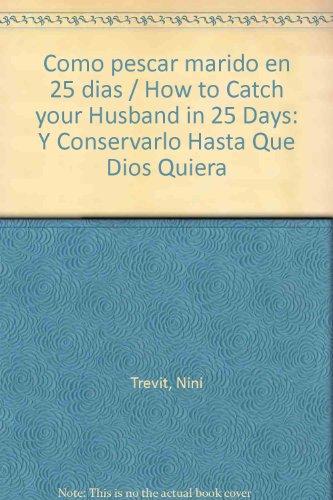 9789683811905: Como pescar marido en 25 dias / How to Catch your Husband in 25 Days: Y Conservarlo Hasta Que Dios Quiera (Spanish Edition)