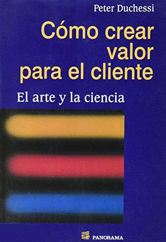 9789683811974: Como Crear Valor Para El Cliente/ Crafting Customer Value: El Arte Y La Ciencia / The Art and The Science (Spanish Edition)