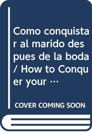 9789683812261: Como conquistar al marido despues de la boda / How to Conquer your Husband after Wedding (Spanish Edition)