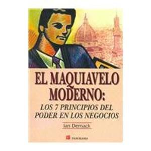 9789683812704: El Maquiavelo Moderno/ The Modern Machiavelli: Los 7 Principios Del Poder En Los Negocios/ The Seven Principles of Power in Business (Spanish Edition)