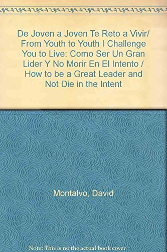 9789683813022: De Joven a Joven Te Reto a Vivir/ From Youth to Youth I Challenge You to Live: Como Ser Un Gran Lider Y No Morir En El Intento / How to be a Great Leader and Not Die in the Intent