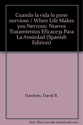 Cuando la vida lo pone nervioso / When Life Makes you Nervous: Nuevos Tratamientos Eficace3s Para La Ansiedad (Spanish Edition) (9683813828) by David B. Hawkins