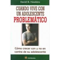 Cuando Vive Con Un Adolescente Problematico / When You're Living with a Troubled Teen: Como Crecer Con Y No En Contra De Su Adolescente / How to Grow ... Against Your Adolescent (Spanish Edition) (9683813836) by Hawkins, David B.