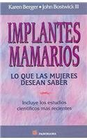 Implantes Mamarios/What Women Want to Know About Breast Implants: Lo Que Las Mujeres Desean Saber (Spanish Edition) (9683814123) by Karen Berger; John, III, M.D. Bostwick