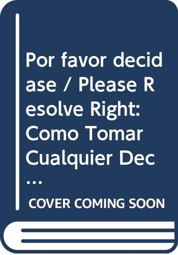 9789683814203: Por favor decidase / Please Resolve Right: Como Tomar Cualquier Decision