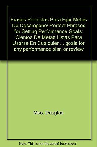 9789683814241: Frases Perfectas Para Fijar Metas De Desempeno/ Perfect Phrases for Setting Performance Goals: Cientos De Metas Listas Para Usarse En Cualquier ... performance plan or review (Spanish Edition)