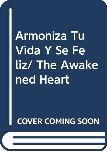 Armoniza Tu Vida Y Se Feliz/ The Awakened Heart (Spanish Edition) (9683814441) by Robbins, John; Mortifee, Ann