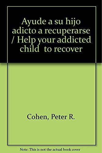 9789683815354: Ayude a su hijo adicto a recuperarse (Spanish Edition)