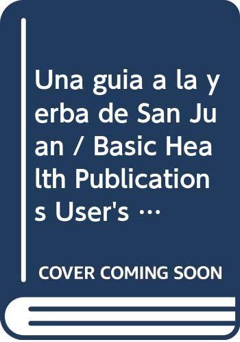 9789683815705: Una guia a la yerba de San Juan / Basic Health Publications User's Guide to St. John's Wort: El Antidepresivo Natural/ The Natural Antidepressant