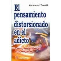 9789683815767: El pensamiento distorsionado en el adicto/ Addictive Thinking: Como Entender El Autoengano / Understanding Self-deception (Spanish Edition)