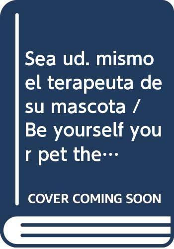 Sea ud. mismo el terapeuta de su mascota / Be yourself your pet therapist (Spanish Edition) (9683816738) by Wright, Susan