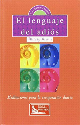 9789683910141: El Lenguaje del Adios: Meditaciones para la recuperacion diaria (Spanish Edition)