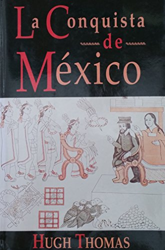 La Conquista De Mexico / the Conquest: Hugh Thomas