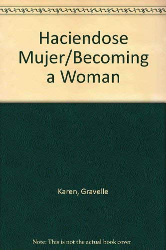 Haciendose Mujer/Becoming a Woman (Spanish Edition): Karen, Gravelle