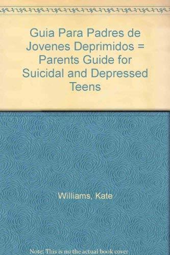 Guia Para Padres De Jovenes Deprimidos (Spanish: Williams, Kate